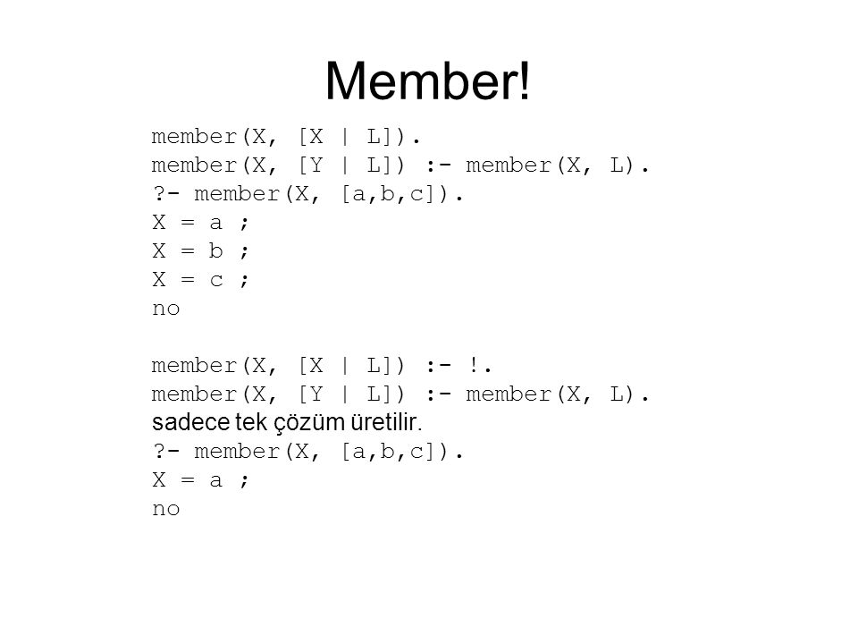 Member! member(X, [X | L]). member(X, [Y | L]) :- member(X, L).